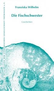 Die Fischschwester. Geschichten. Edition Muschelkalk. Wartburg Verlag.